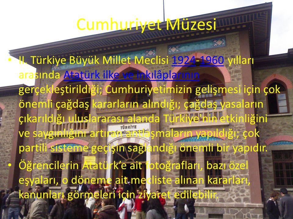 Cumhuriyet Müzesi II. Türkiye Büyük Millet Meclisi 1924-1960 yılları arasında Atatürk ilke ve inkılâplarının gerçekleştirildiği; Cumhuriyetimizin geli