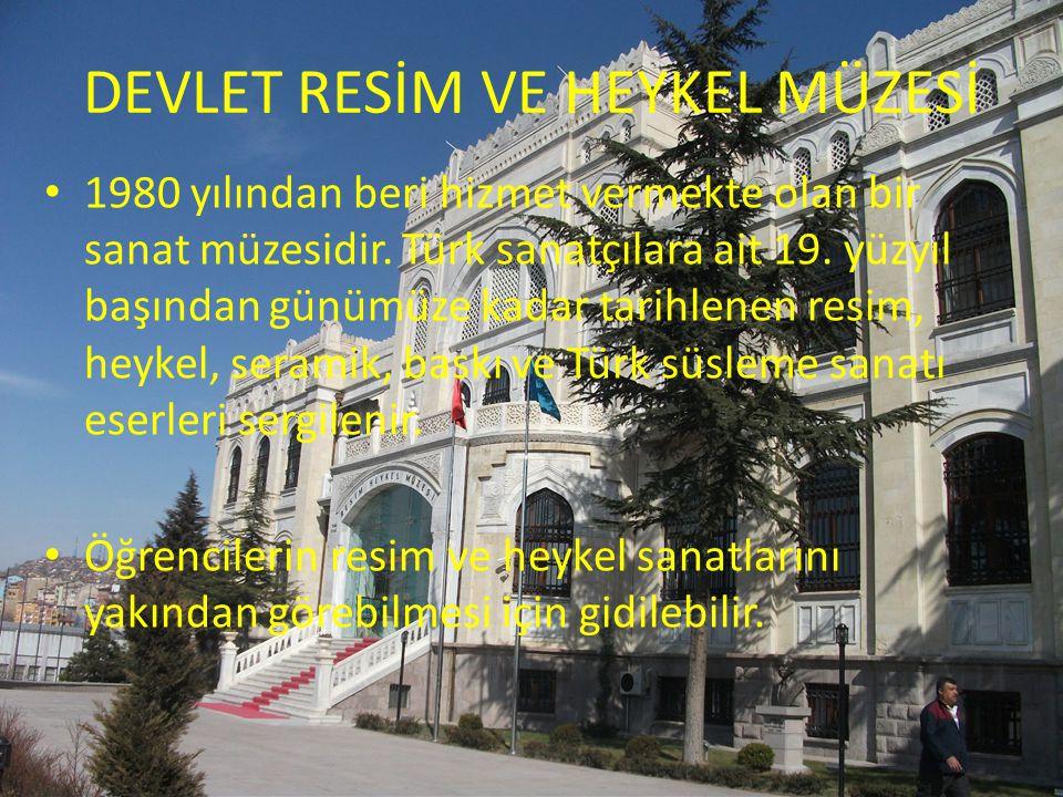 DEVLET RESİM VE HEYKEL MÜZESİ 1980 yılından beri hizmet vermekte olan bir sanat müzesidir. Türk sanatçılara ait 19. yüzyıl başından günümüze kadar tar