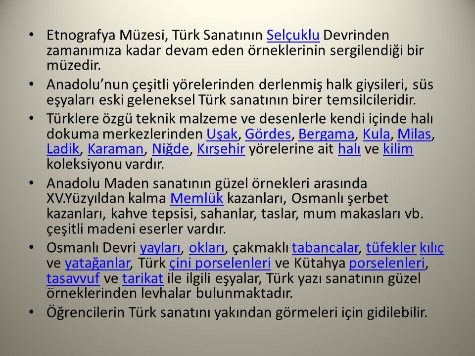 Etnografya Müzesi, Türk Sanatının Selçuklu Devrinden zamanımıza kadar devam eden örneklerinin sergilendiği bir müzedir.Selçuklu Anadolu'nun çeşitli yö