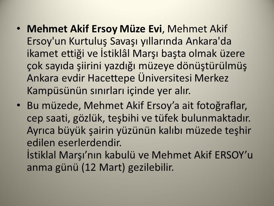Mehmet Akif Ersoy Müze Evi, Mehmet Akif Ersoy'un Kurtuluş Savaşı yıllarında Ankara'da ikamet ettiği ve İstiklâl Marşı başta olmak üzere çok sayıda şii