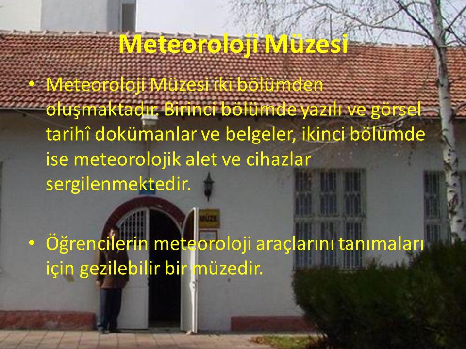 Meteoroloji Müzesi Meteoroloji Müzesi iki bölümden oluşmaktadır. Birinci bölümde yazılı ve görsel tarihî dokümanlar ve belgeler, ikinci bölümde ise me