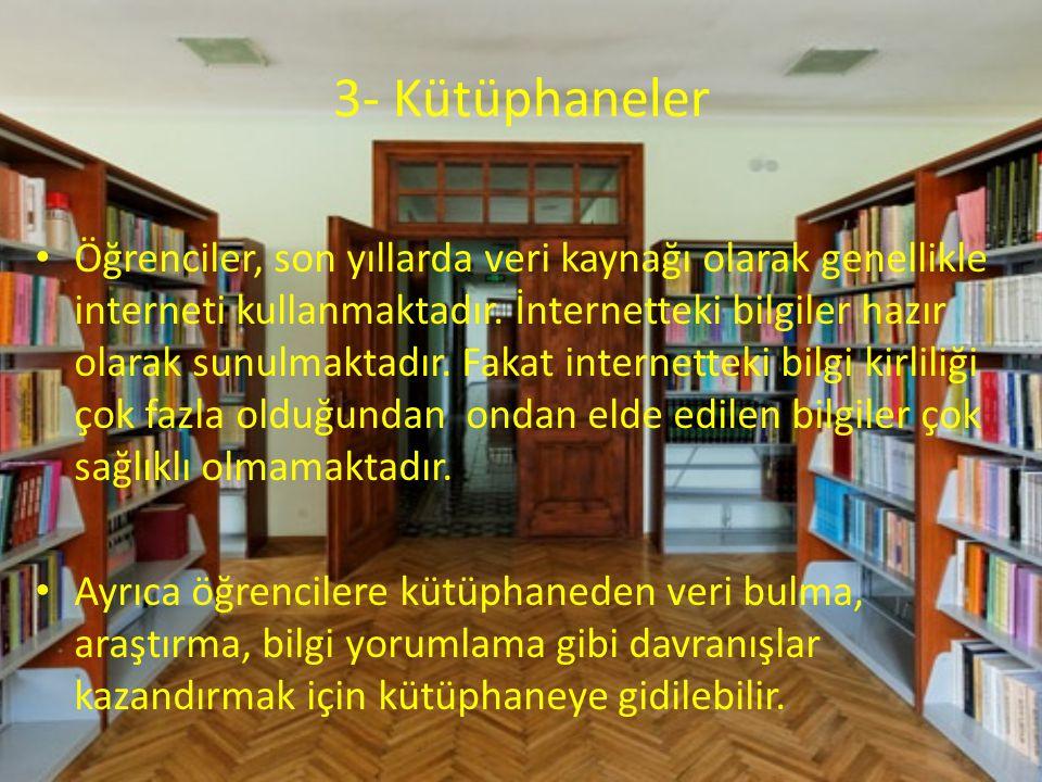 3- Kütüphaneler Öğrenciler, son yıllarda veri kaynağı olarak genellikle interneti kullanmaktadır. İnternetteki bilgiler hazır olarak sunulmaktadır. Fa