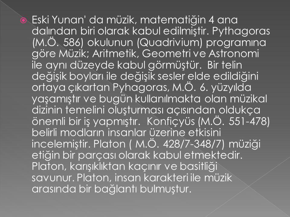  Eski Yunan' da müzik, matematiğin 4 ana dalından biri olarak kabul edilmiştir. Pythagoras (M.Ö. 586) okulunun (Quadrivium) programına göre Müzik; Ar