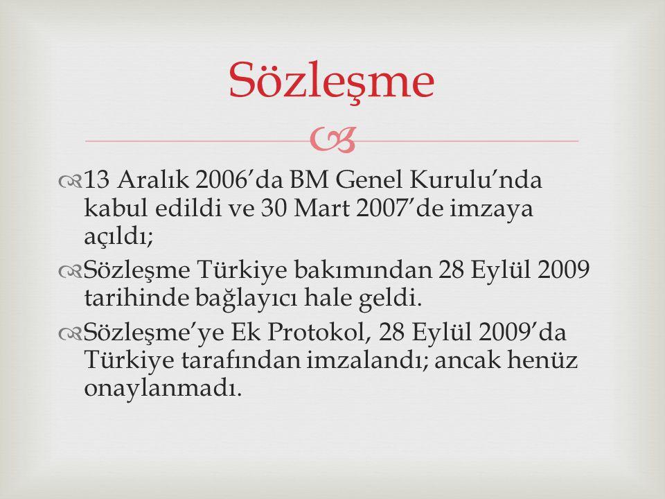   13 Aralık 2006'da BM Genel Kurulu'nda kabul edildi ve 30 Mart 2007'de imzaya açıldı;  Sözleşme Türkiye bakımından 28 Eylül 2009 tarihinde bağlayıcı hale geldi.