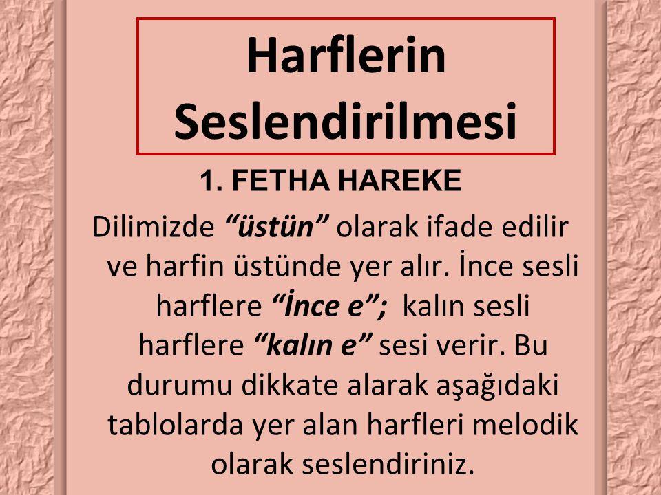 """Harflerin Seslendirilmesi 1. FETHA HAREKE Dilimizde """"üstün"""" olarak ifade edilir ve harfin üstünde yer alır. İnce sesli harflere """"İnce e""""; kalın sesli"""