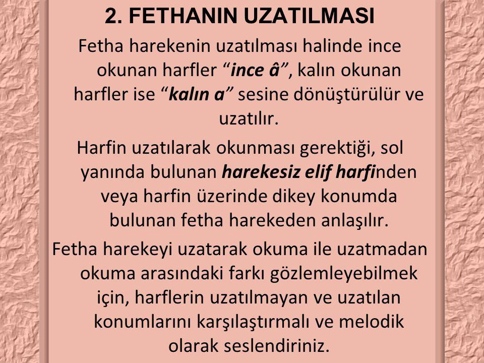 """2. FETHANIN UZATILMASI Fetha harekenin uzatılması halinde ince okunan harfler """"ince â"""", kalın okunan harfler ise """"kalın a"""" sesine dönüştürülür ve uzat"""