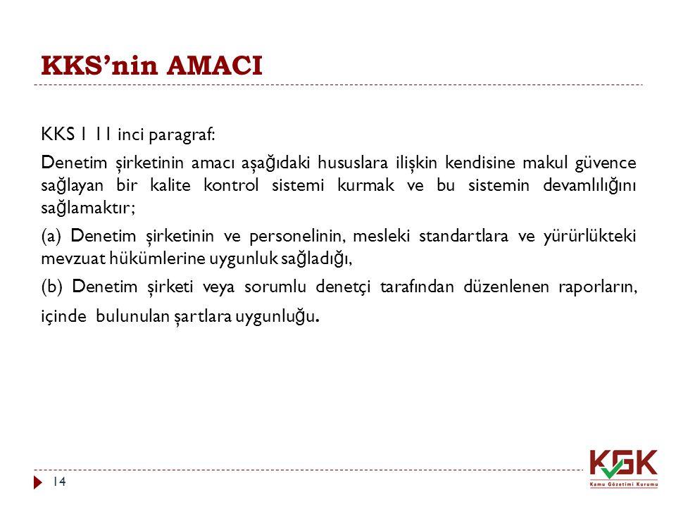 KKS'nin AMACI KKS 1 11 inci paragraf: Denetim şirketinin amacı aşa ğ ıdaki hususlara ilişkin kendisine makul güvence sa ğ layan bir kalite kontrol sis