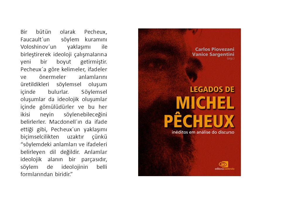 Bir bütün olarak Pecheux, Faucault´un söylem kuramını Voloshinov´un yaklaşımı ile birleştirerek ideoloji çalışmalarına yeni bir boyut getirmiştir. Pec
