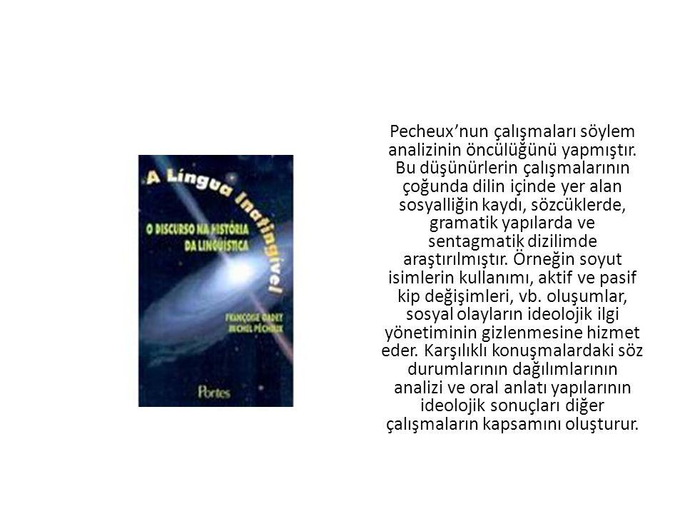 Pecheux'nun çalışmaları söylem analizinin öncülüğünü yapmıştır. Bu düşünürlerin çalışmalarının çoğunda dilin içinde yer alan sosyalliğin kaydı, sözcük
