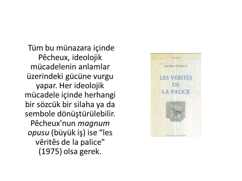Tüm bu münazara içinde Pêcheux, ideolojik mücadelenin anlamlar üzerindeki gücüne vurgu yapar. Her ideolojik mücadele içinde herhangi bir sözcük bir si
