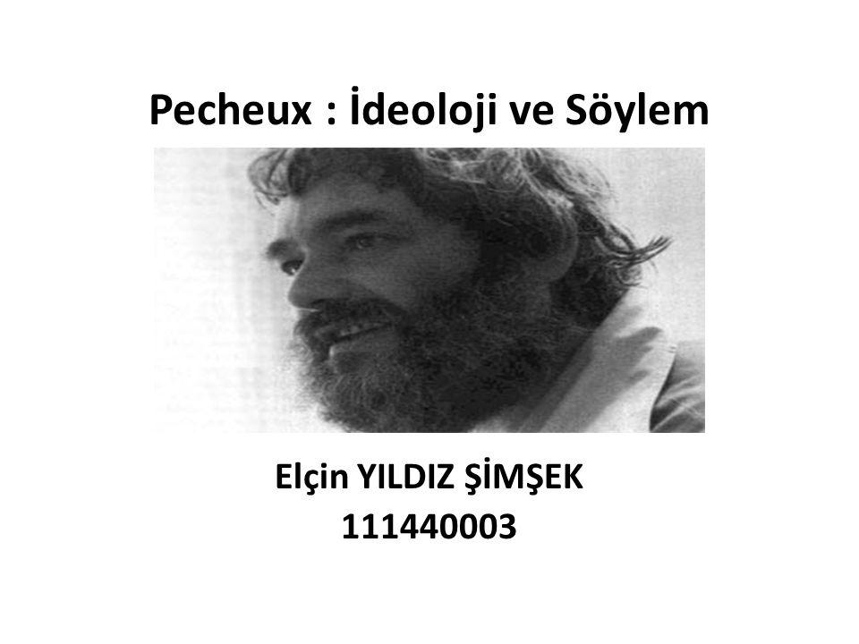 Pecheux : İdeoloji ve Söylem Elçin YILDIZ ŞİMŞEK 111440003