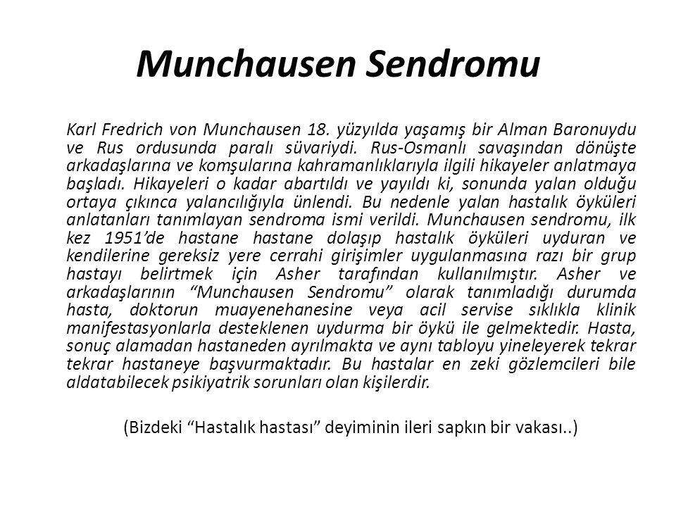 Munchausen Sendromu Karl Fredrich von Munchausen 18. yüzyılda yaşamış bir Alman Baronuydu ve Rus ordusunda paralı süvariydi. Rus-Osmanlı savaşından dö