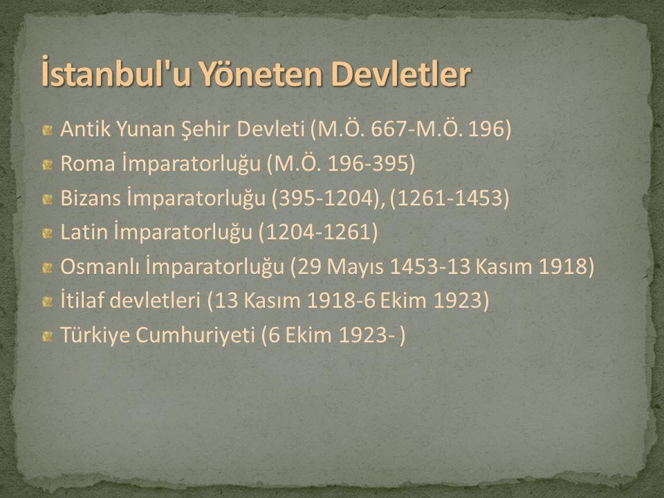 Antik Yunan Şehir Devleti (M.Ö. 667-M.Ö. 196) Roma İmparatorluğu (M.Ö. 196-395) Bizans İmparatorluğu (395-1204), (1261-1453) Latin İmparatorluğu (1204