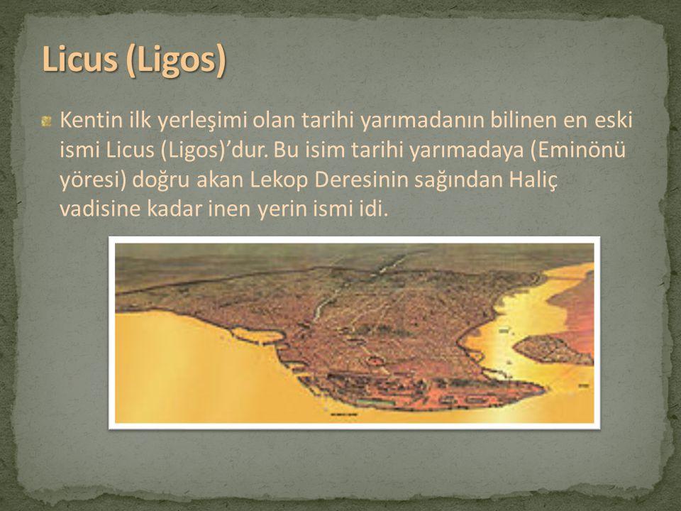 Kentin ilk yerleşimi olan tarihi yarımadanın bilinen en eski ismi Licus (Ligos)'dur. Bu isim tarihi yarımadaya (Eminönü yöresi) doğru akan Lekop Deres