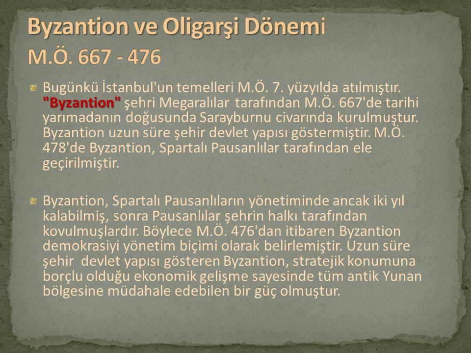 Byzantion Bugünkü İstanbul un temelleri M.Ö.7. yüzyılda atılmıştır.