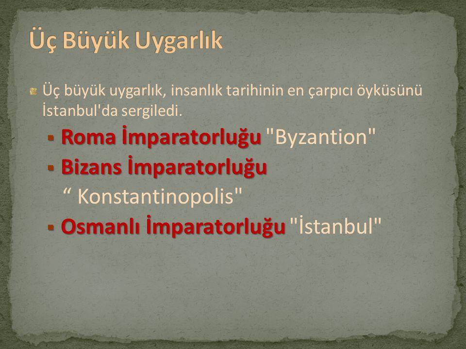 Üç büyük uygarlık, insanlık tarihinin en çarpıcı öyküsünü İstanbul'da sergiledi.  Roma İmparatorluğu  Roma İmparatorluğu