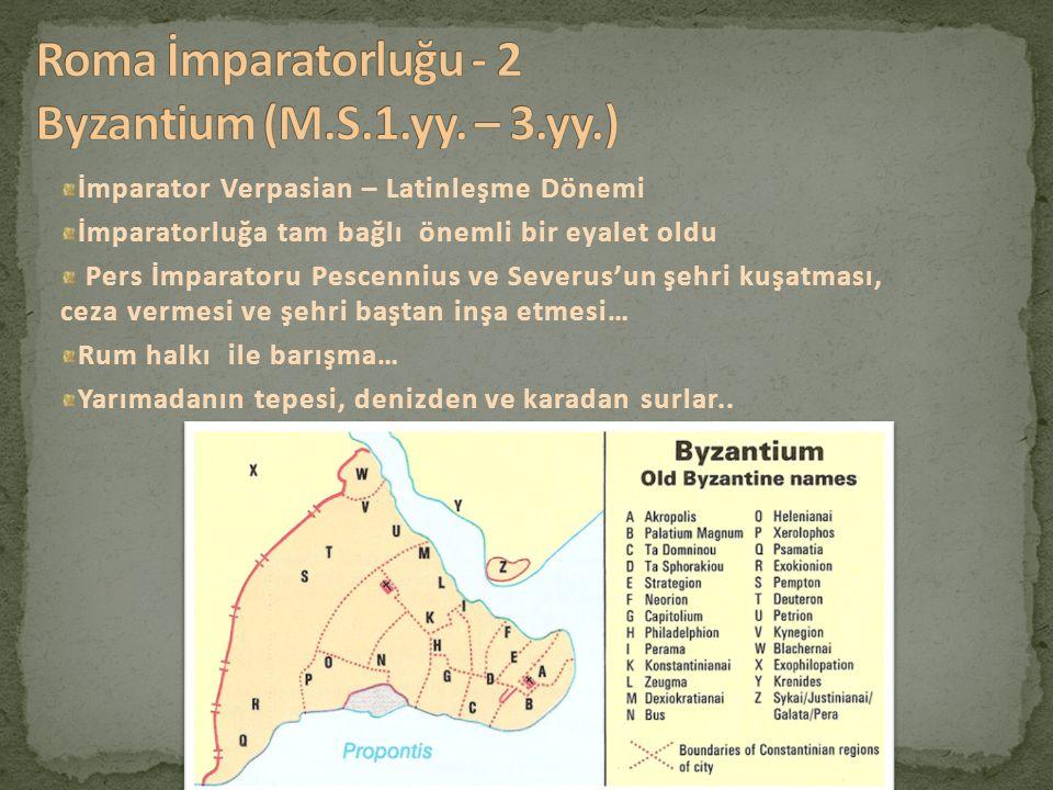 İmparator Verpasian – Latinleşme Dönemi İmparatorluğa tam bağlı önemli bir eyalet oldu Pers İmparatoru Pescennius ve Severus'un şehri kuşatması, ceza