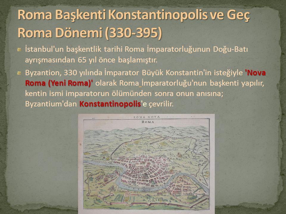 İstanbul'un başkentlik tarihi Roma İmparatorluğunun Doğu-Batı ayrışmasından 65 yıl önce başlamıştır. 'Nova Roma (Yeni Roma)' Konstantinopolis Byzantio
