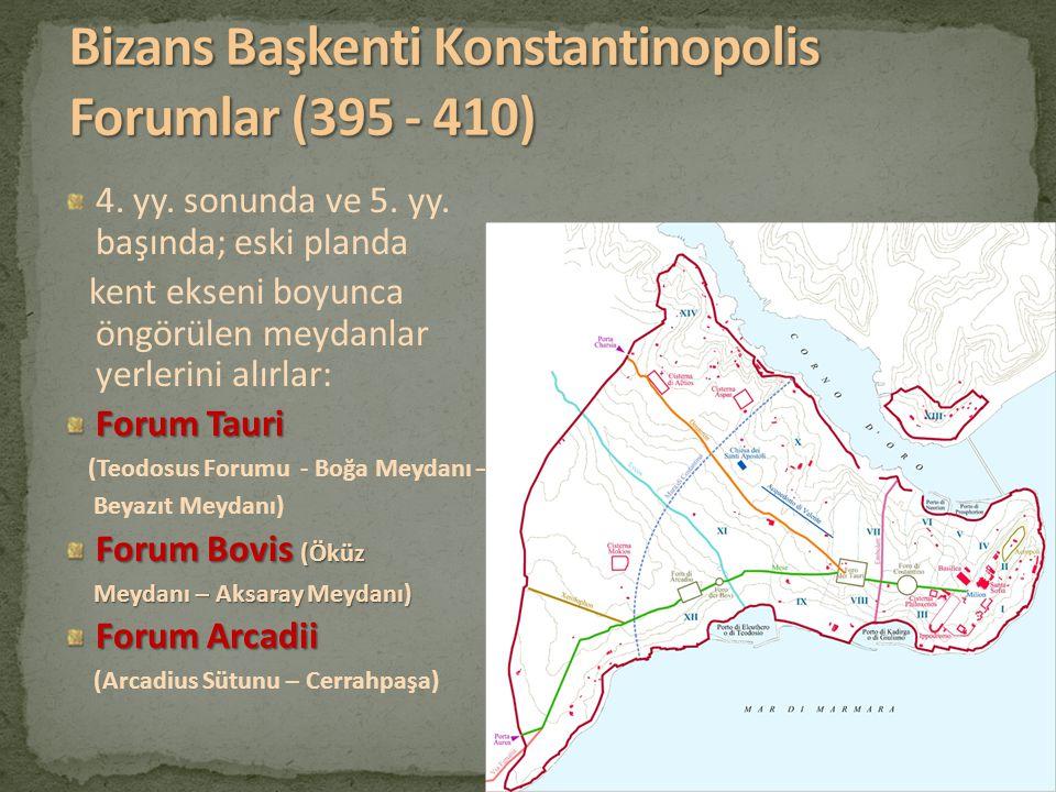4. yy. sonunda ve 5. yy. başında; eski planda kent ekseni boyunca öngörülen meydanlar yerlerini alırlar: Forum Tauri (Teodosus Forumu - Boğa Meydanı –