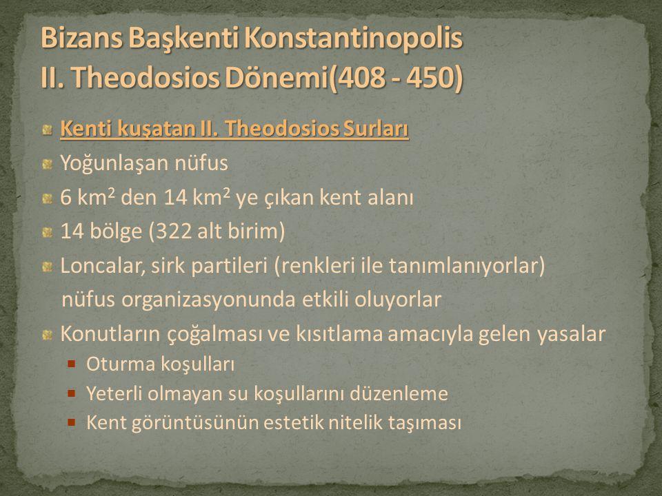Kenti kuşatan II. Theodosios Surları Kenti kuşatan II. Theodosios Surları Yoğunlaşan nüfus 6 km 2 den 14 km 2 ye çıkan kent alanı 14 bölge (322 alt bi