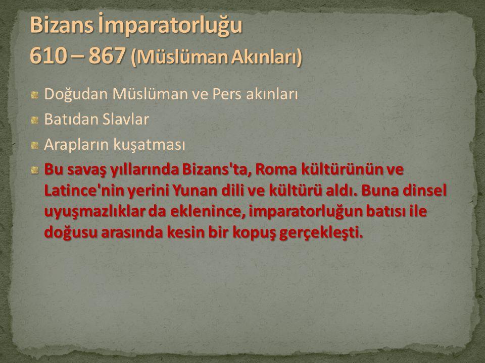 Doğudan Müslüman ve Pers akınları Batıdan Slavlar Arapların kuşatması Bu savaş yıllarında Bizans'ta, Roma kültürünün ve Latince'nin yerini Yunan dili