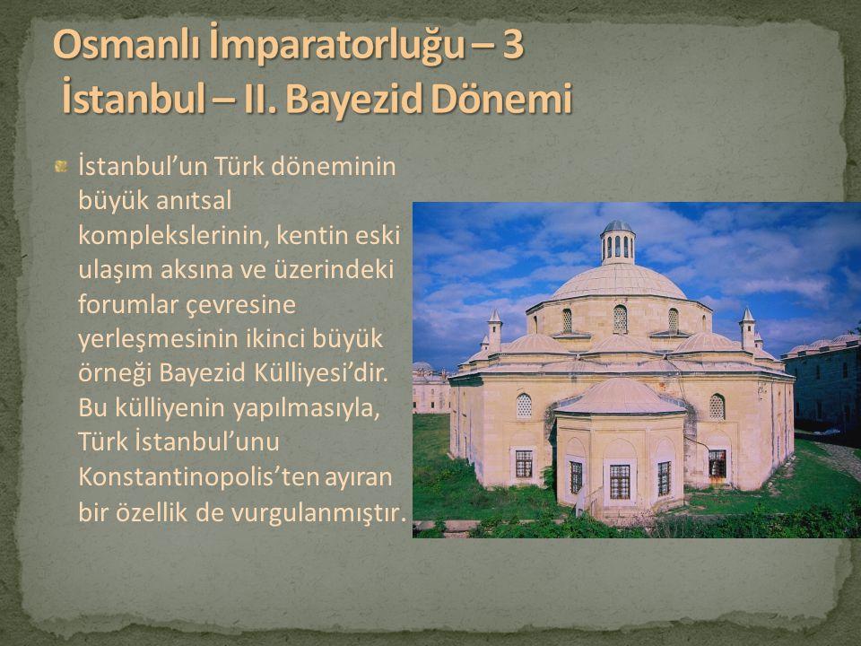 İstanbul'un Türk döneminin büyük anıtsal komplekslerinin, kentin eski ulaşım aksına ve üzerindeki forumlar çevresine yerleşmesinin ikinci büyük örneği