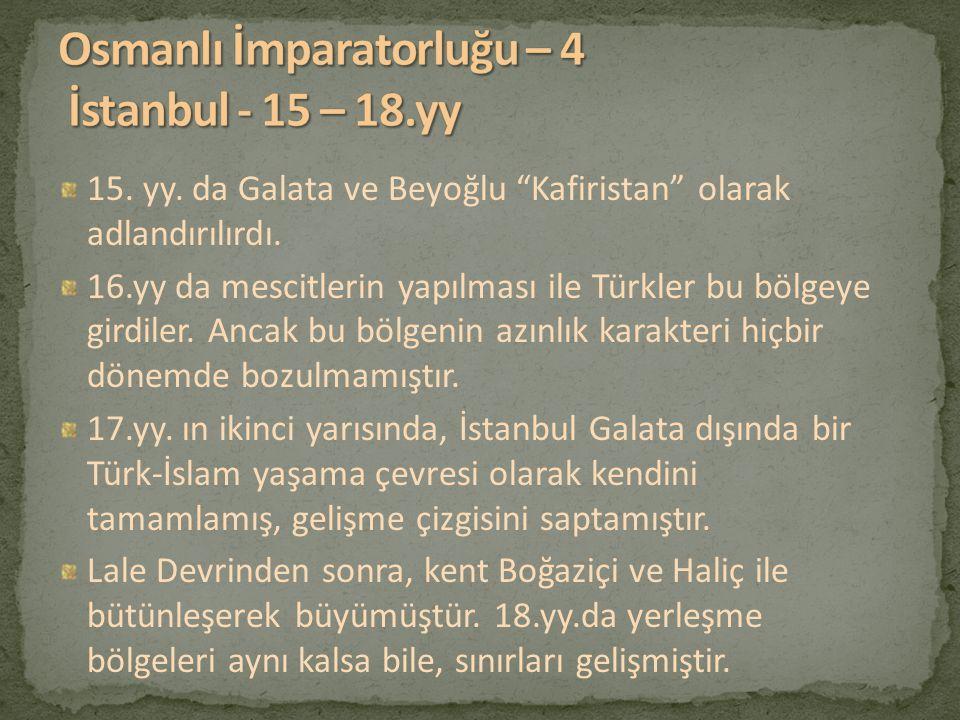 """15. yy. da Galata ve Beyoğlu """"Kafiristan"""" olarak adlandırılırdı. 16.yy da mescitlerin yapılması ile Türkler bu bölgeye girdiler. Ancak bu bölgenin azı"""