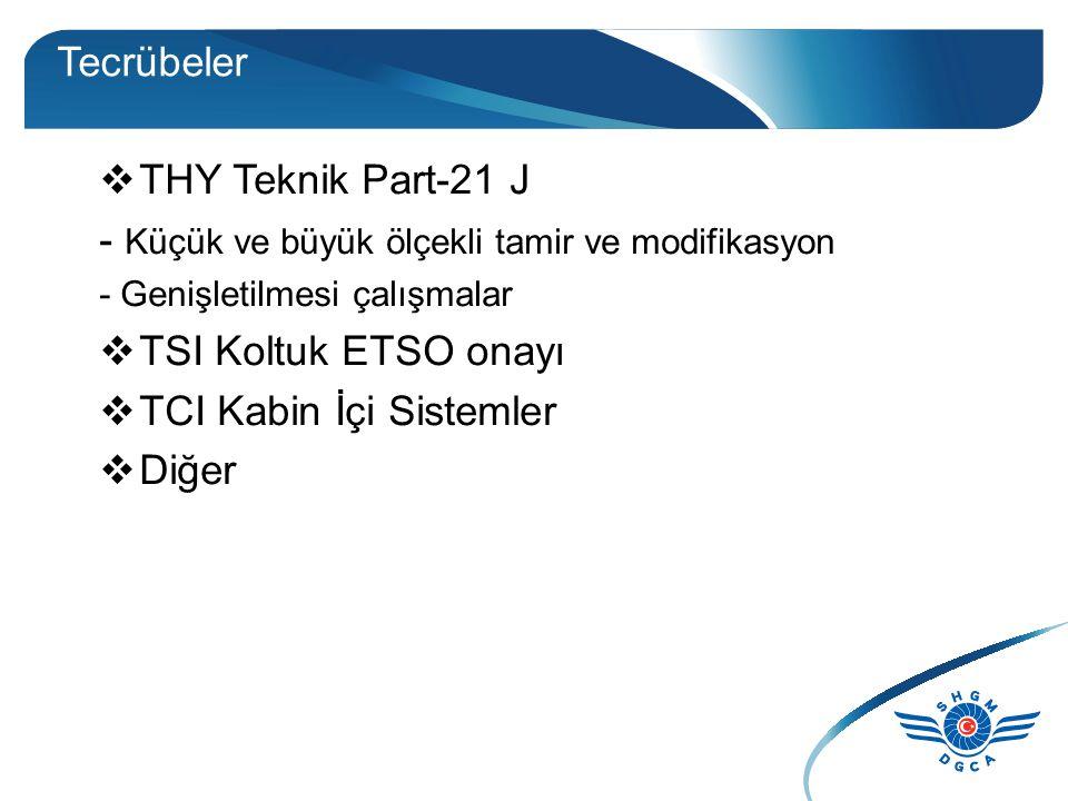 Tecrübeler  THY Teknik Part-21 J - Küçük ve büyük ölçekli tamir ve modifikasyon - Genişletilmesi çalışmalar  TSI Koltuk ETSO onayı  TCI Kabin İçi S