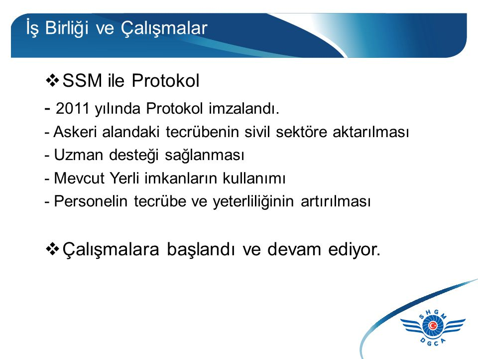 İş Birliği ve Çalışmalar  SSM ile Protokol - 2011 yılında Protokol imzalandı. - Askeri alandaki tecrübenin sivil sektöre aktarılması - Uzman desteği