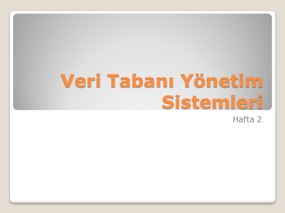 Veri Tabanı Yönetim Sistemleri Hafta 2