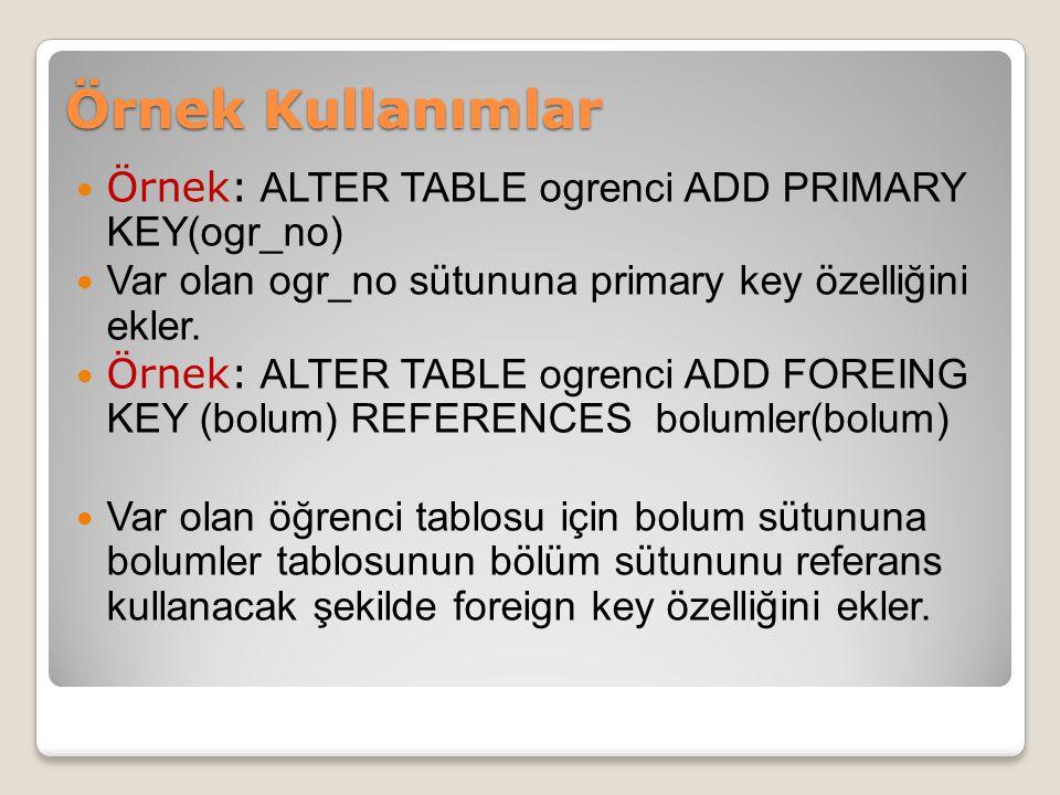 Örnek: ALTER TABLE ogrenci ADD PRIMARY KEY(ogr_no) Var olan ogr_no sütununa primary key özelliğini ekler.