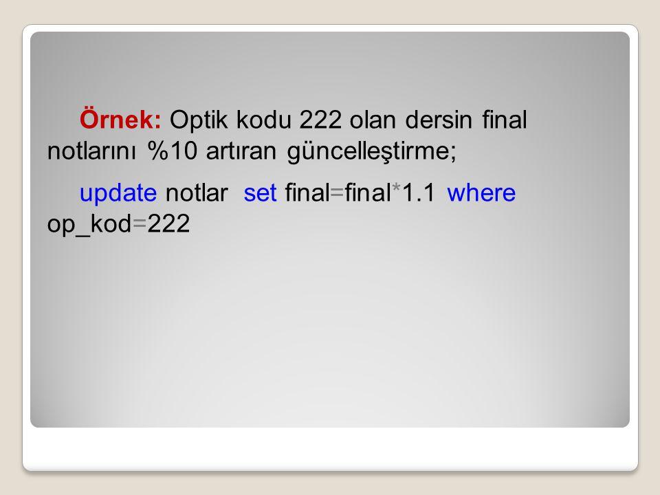 Örnek: Optik kodu 222 olan dersin final notlarını %10 artıran güncelleştirme; update notlar set final=final*1.1 where op_kod=222