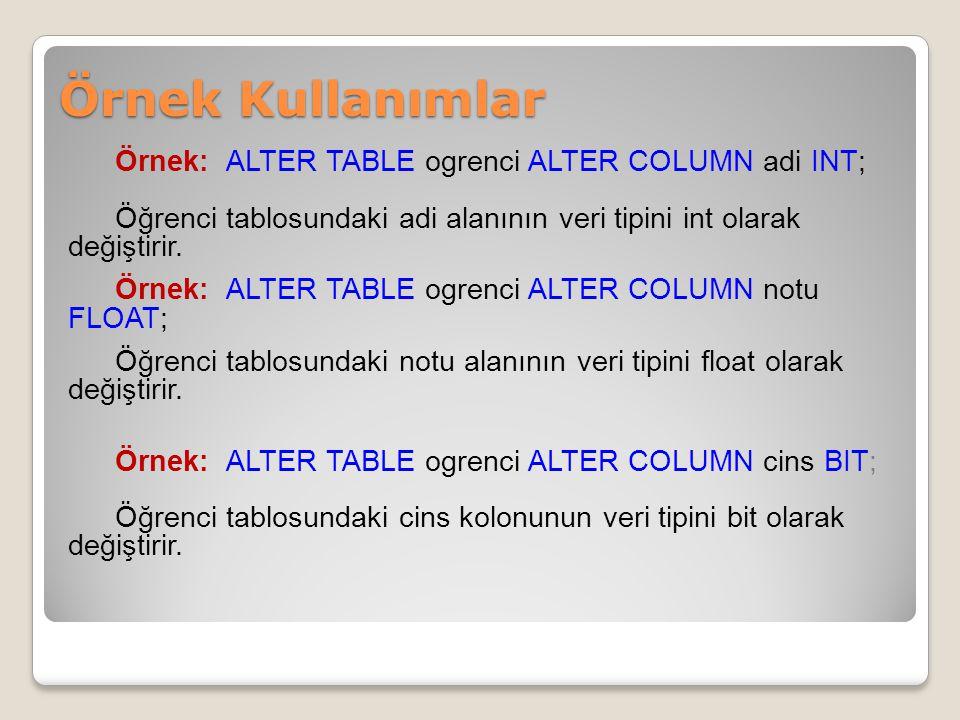 Örnek: ALTER TABLE ogrenci ALTER COLUMN adi INT; Öğrenci tablosundaki adi alanının veri tipini int olarak değiştirir.