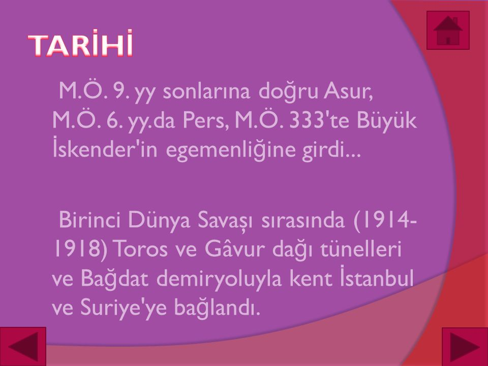 M.Ö. 9. yy sonlarına do ğ ru Asur, M.Ö. 6. yy.da Pers, M.Ö. 333'te Büyük İ skender'in egemenli ğ ine girdi... Birinci Dünya Savaşı sırasında (1914- 19