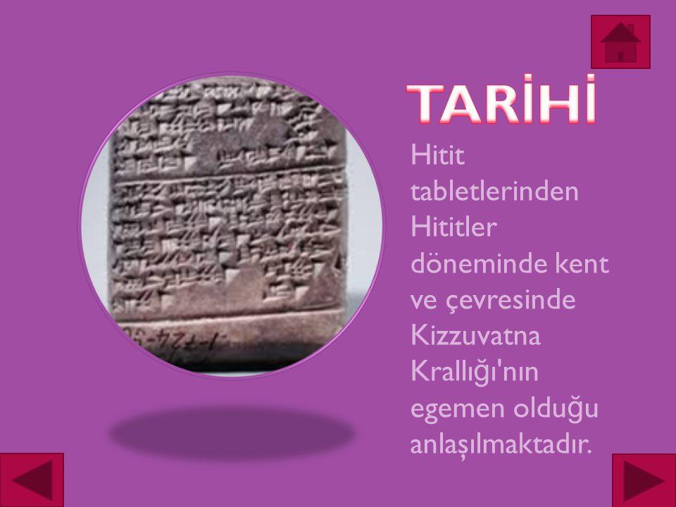 Hitit tabletlerinden Hititler döneminde kent ve çevresinde Kizzuvatna Krallı ğ ı nın egemen oldu ğ u anlaşılmaktadır.