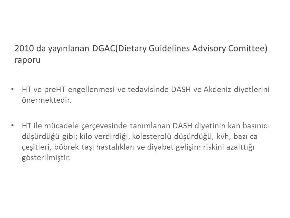 2010 da yayınlanan DGAC(Dietary Guidelines Advisory Comittee) raporu HT ve preHT engellenmesi ve tedavisinde DASH ve Akdeniz diyetlerini önermektedir.