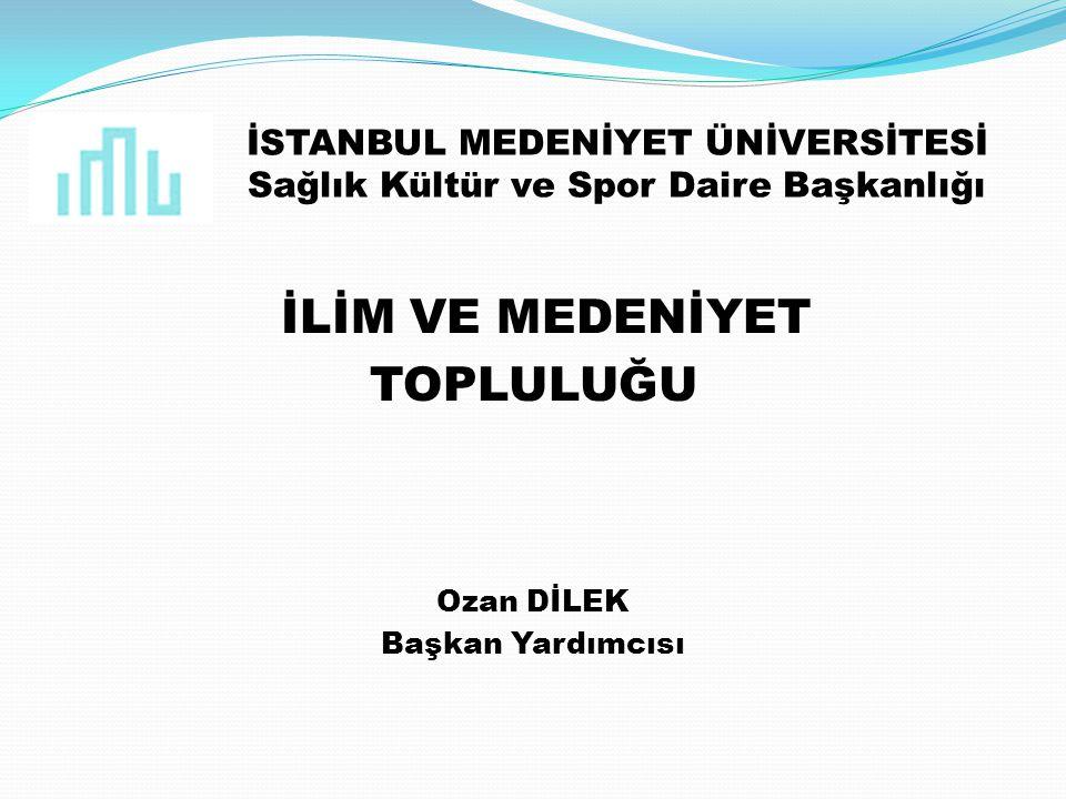 DİLEK VE TEMENNİLER İlim ve Medeniyet Topluluğumuzun kurulmasında başta Rektörümüz Prof.