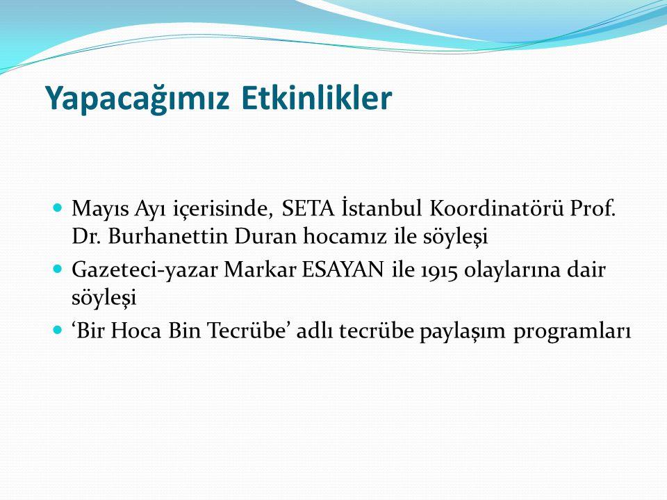 Yapacağımız Etkinlikler Mayıs Ayı içerisinde, SETA İstanbul Koordinatörü Prof. Dr. Burhanettin Duran hocamız ile söyleşi Gazeteci-yazar Markar ESAYAN