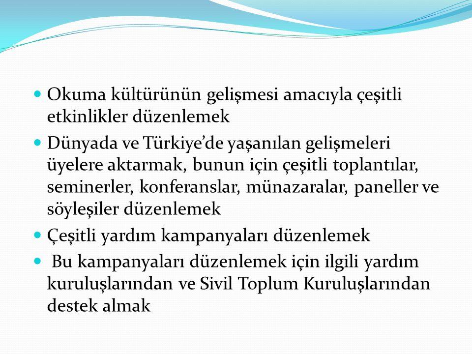 Okuma kültürünün gelişmesi amacıyla çeşitli etkinlikler düzenlemek Dünyada ve Türkiye'de yaşanılan gelişmeleri üyelere aktarmak, bunun için çeşitli to