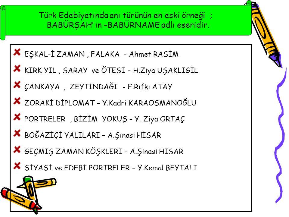 Türk Edebiyatında anı türünün en eski örneği ; BABÜRŞAH' ın –BABÜRNAME adlı eseridir.