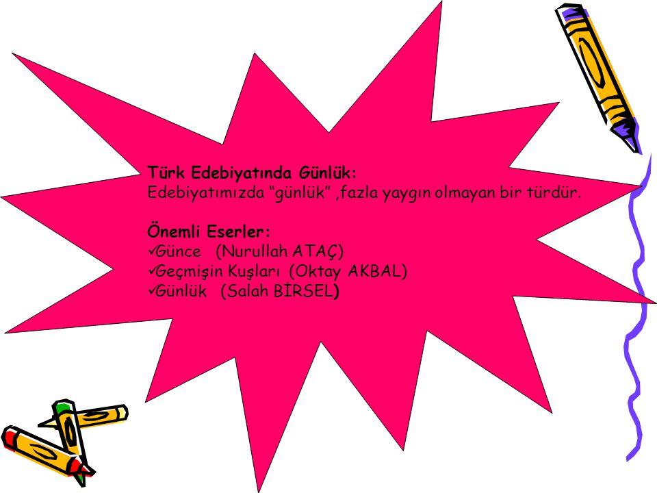 Türk Edebiyatında Günlük: Edebiyatımızda günlük ,fazla yaygın olmayan bir türdür.