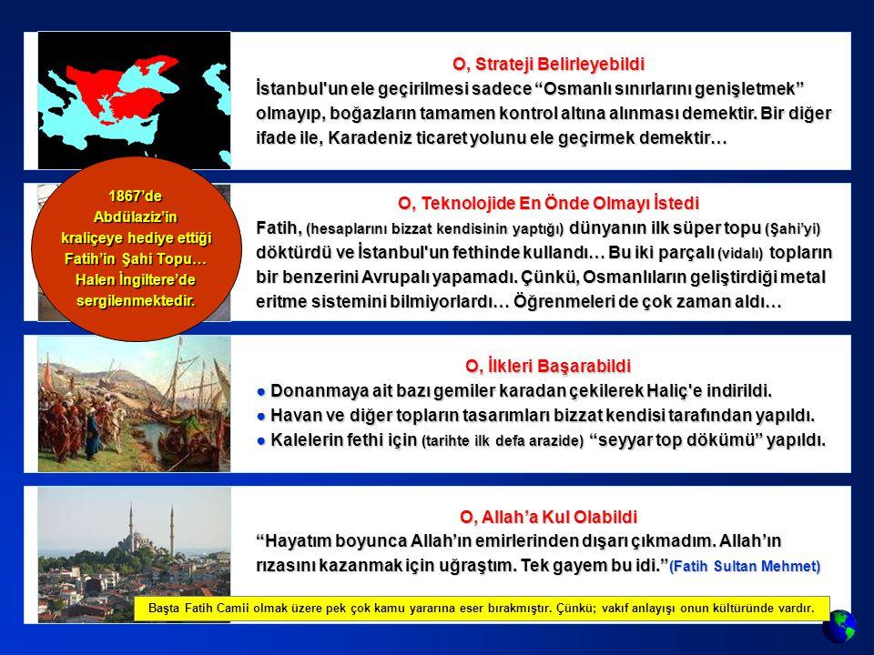 O, Strateji Belirleyebildi İstanbul un ele geçirilmesi sadece Osmanlı sınırlarını genişletmek olmayıp, boğazların tamamen kontrol altına alınması demektir.