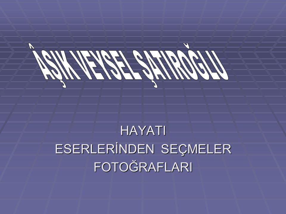  Âşık Veysel asıl adı: Veysel Şatıroğlu d.25 Ekim 1894, Şarkışla, Sivas - ö.