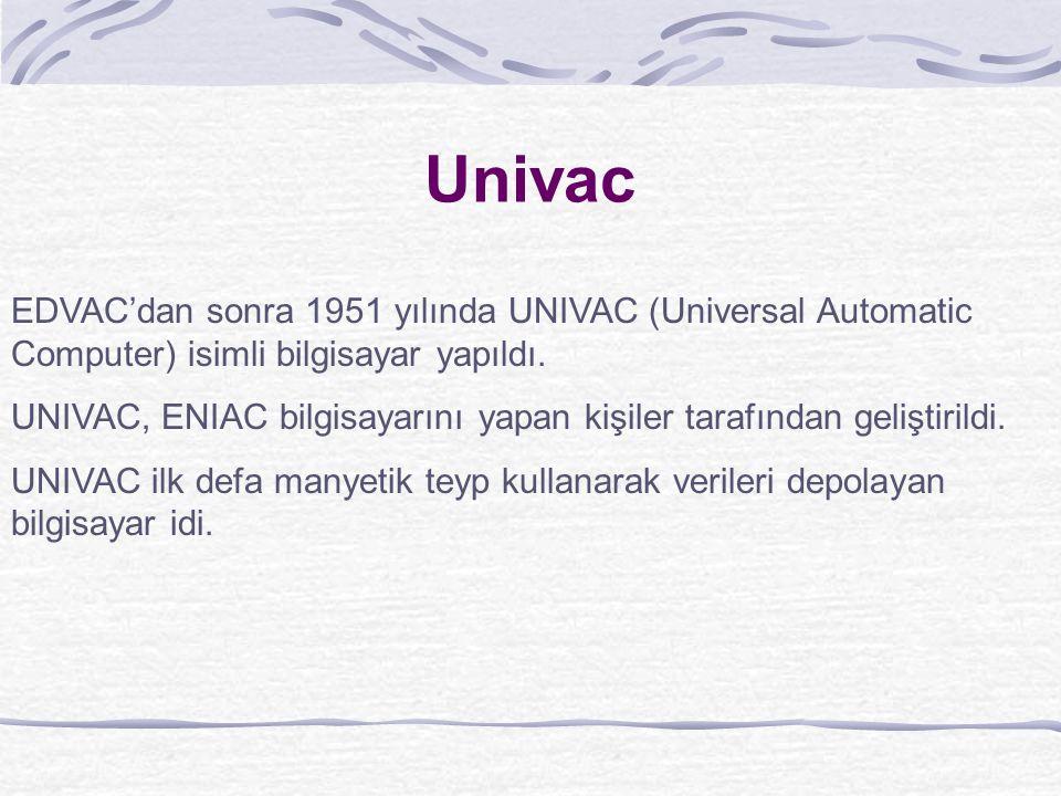 Univac EDVAC'dan sonra 1951 yılında UNIVAC (Universal Automatic Computer) isimli bilgisayar yapıldı.