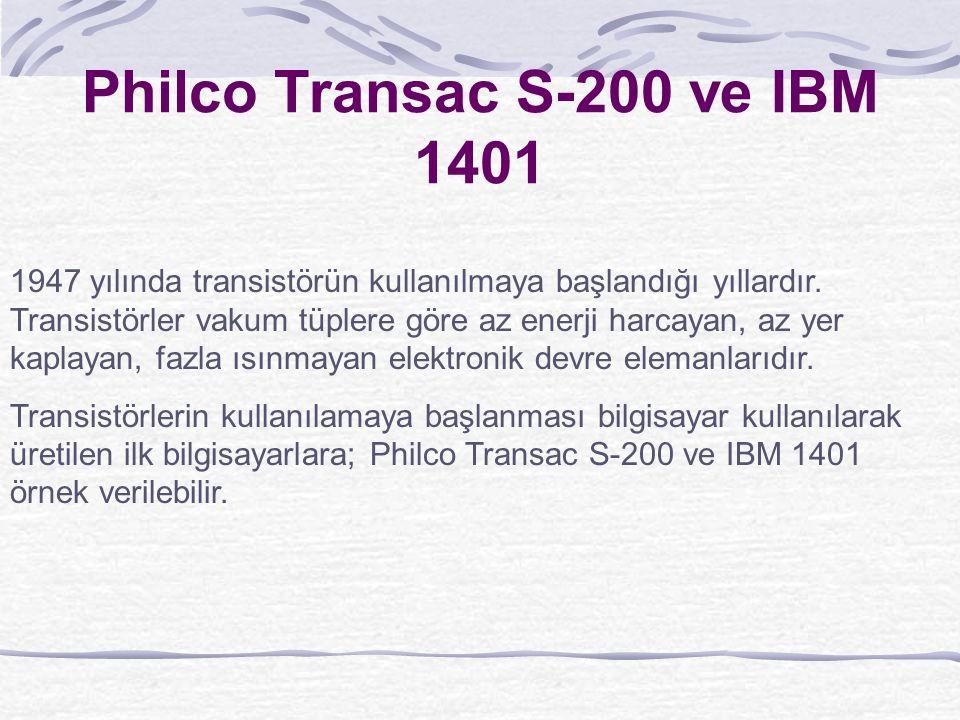 Philco Transac S-200 ve IBM 1401 1947 yılında transistörün kullanılmaya başlandığı yıllardır.