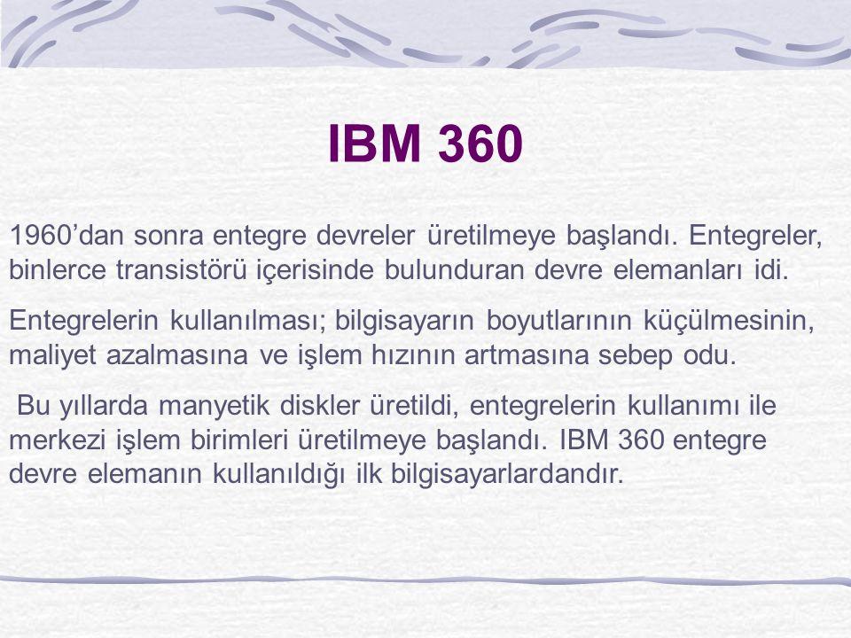 IBM 360 1960'dan sonra entegre devreler üretilmeye başlandı.