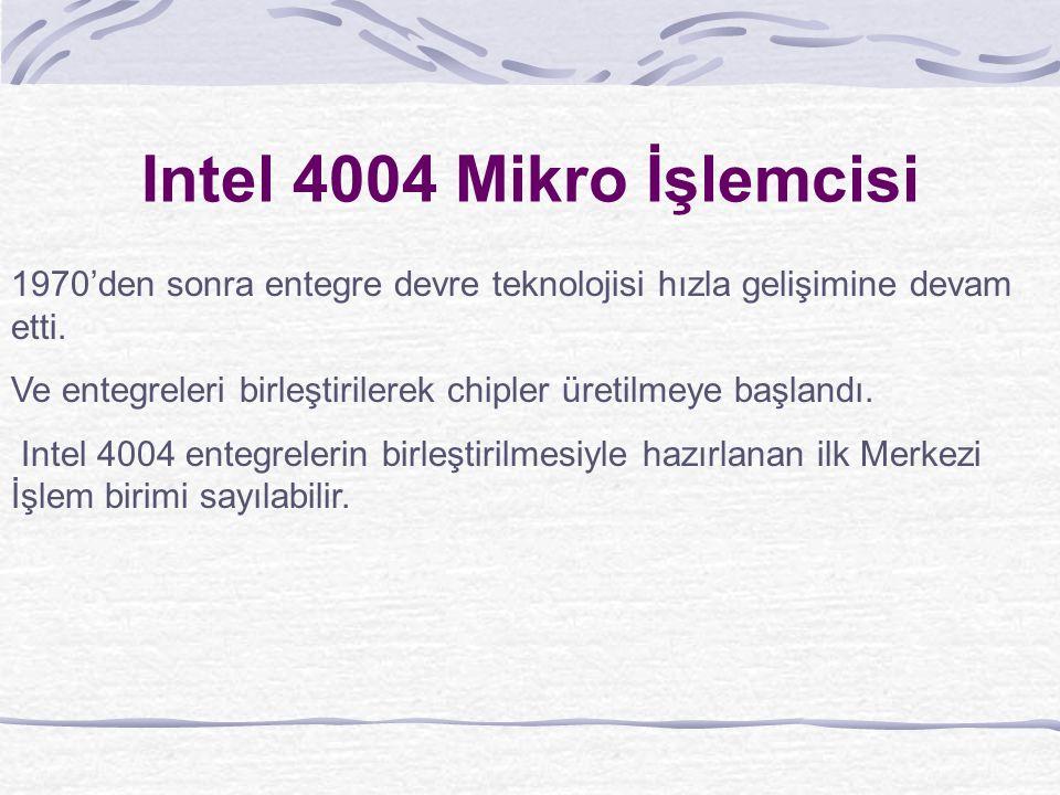 Intel 4004 Mikro İşlemcisi 1970'den sonra entegre devre teknolojisi hızla gelişimine devam etti.
