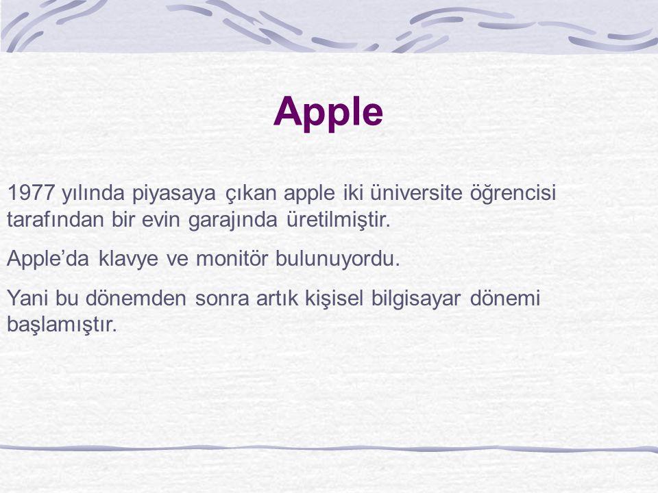 Apple 1977 yılında piyasaya çıkan apple iki üniversite öğrencisi tarafından bir evin garajında üretilmiştir.