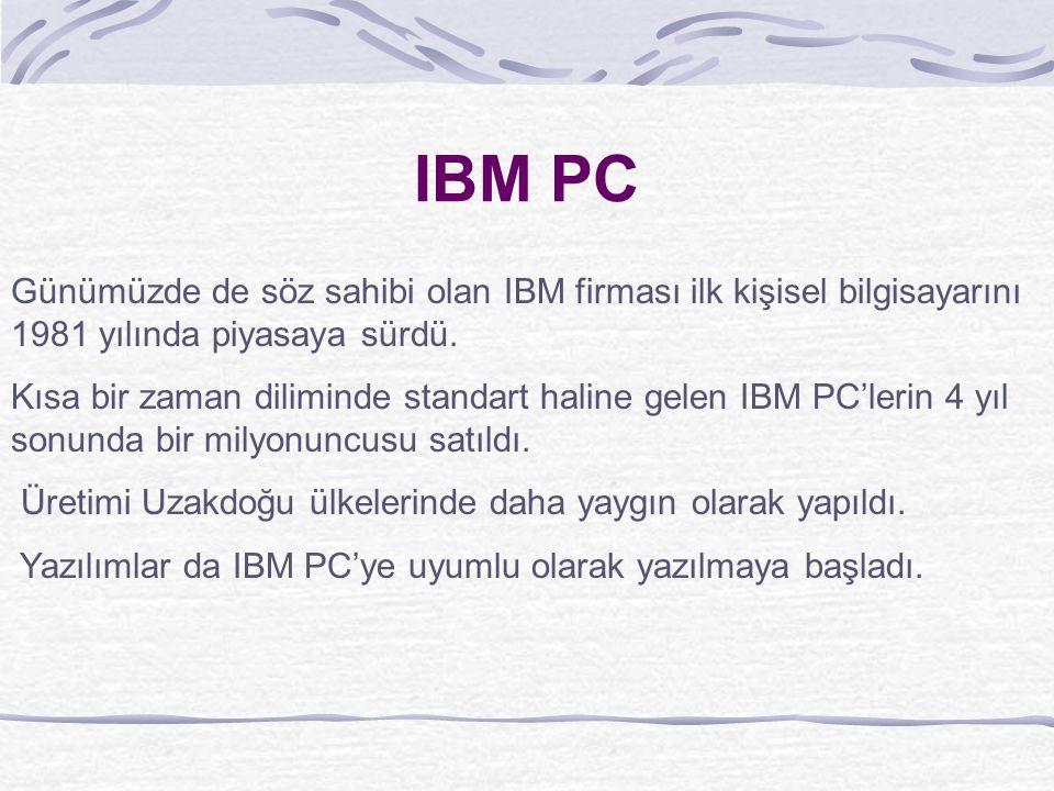 IBM PC Günümüzde de söz sahibi olan IBM firması ilk kişisel bilgisayarını 1981 yılında piyasaya sürdü.