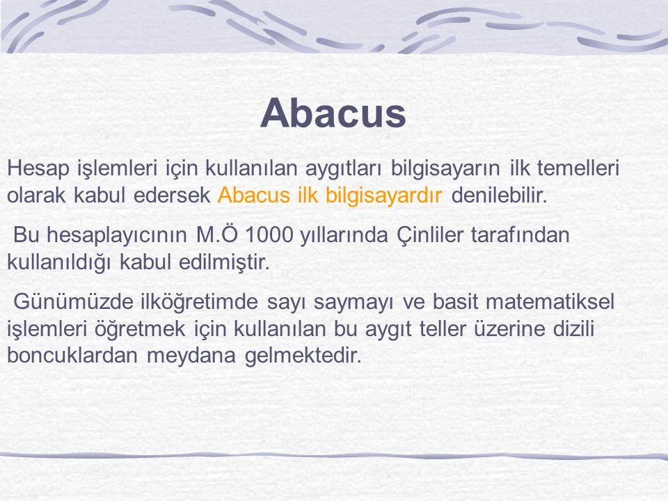 Abacus Hesap işlemleri için kullanılan aygıtları bilgisayarın ilk temelleri olarak kabul edersek Abacus ilk bilgisayardır denilebilir.